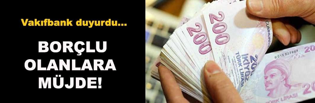 Borcu olanlara iyi haber... Vakıfbank duyurdu