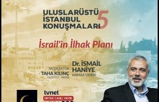 """Uluslarüstü İstanbul Konuşmaları 5 """"İsrail'in İlhak Planı"""" (Dr. İsmail Haniye)"""